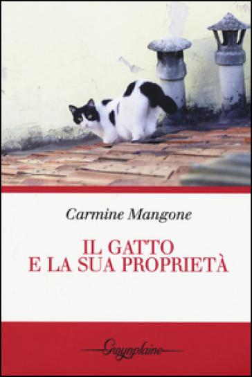 Il gatto e la sua proprietà - Carmine Mangone | Rochesterscifianimecon.com