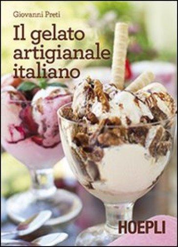 Il gelato artigianale italiano - Giovanni Preti | Rochesterscifianimecon.com