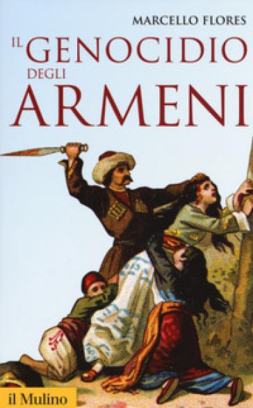 Il genocidio degli armeni - Marcello Flores |
