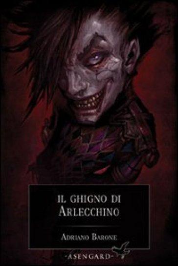 Il ghigno di Arlecchino - Adriano Barone |