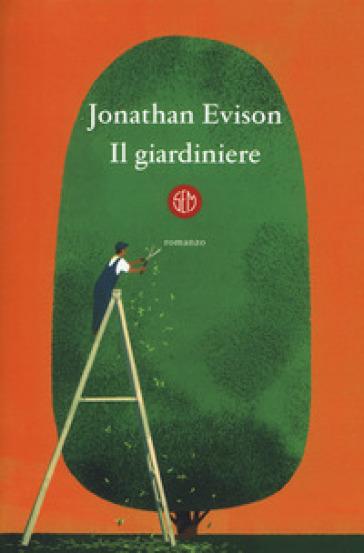 Il giardiniere - Jonathan Evison |