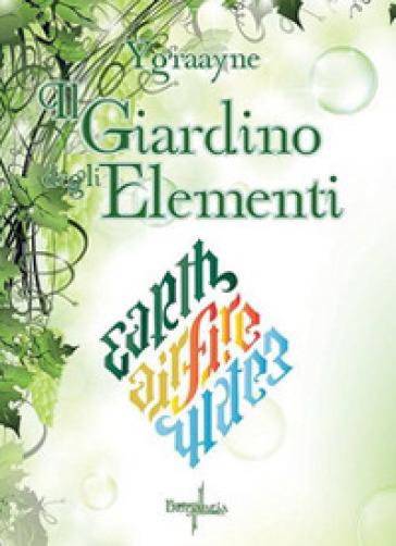 Il giardino degli elementi ygraayne libro mondadori for Elementi da giardino