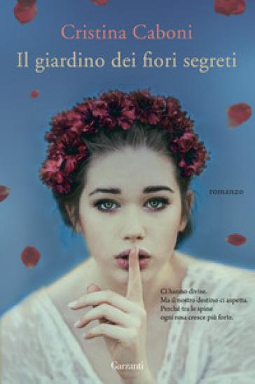 Il giardino dei fiori segreti - Cristina Caboni |