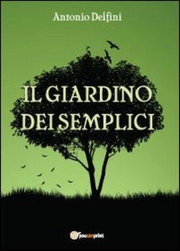 Il giardino dei semplici antonio delfini libro - Il giardino dei semplici ...