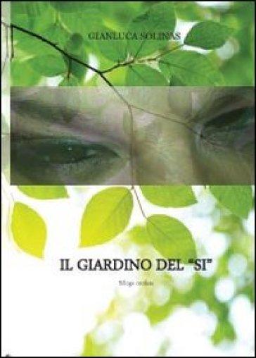 Il giardino del «Si» - Gianluca Solinas |