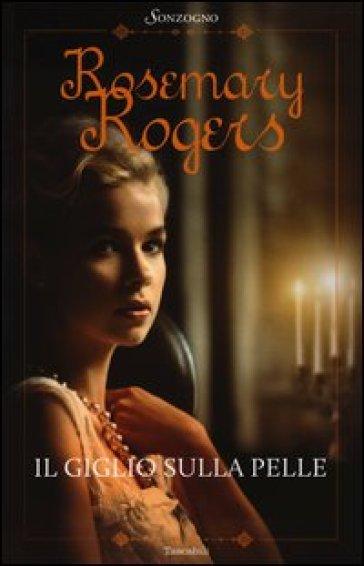 Il giglio sulla pelle - Rosemary Rogers  