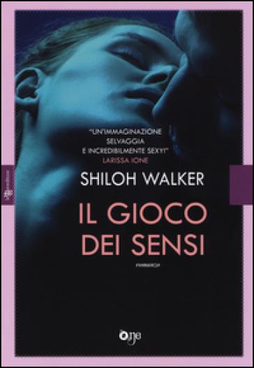 Il gioco dei sensi - Shiloh Walker   Thecosgala.com