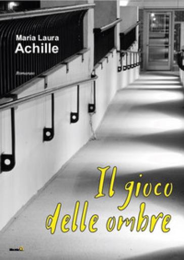 Il gioco delle ombre - Maria Laura Achille |