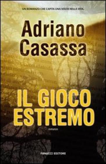 Il gioco estremo - Adriano Casassa  