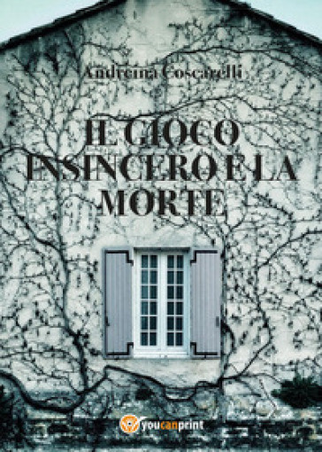 Il gioco insincero e la morte - Andreina Coscarelli |