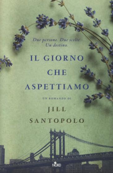 Il giorno che aspettiamo - Jill Santopolo |