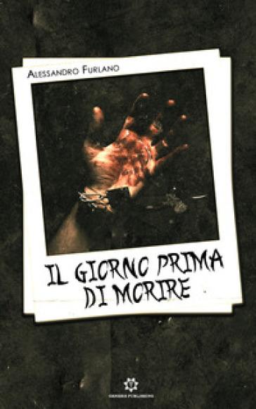 Il giorno prima di morire - Alessandro Furlano pdf epub