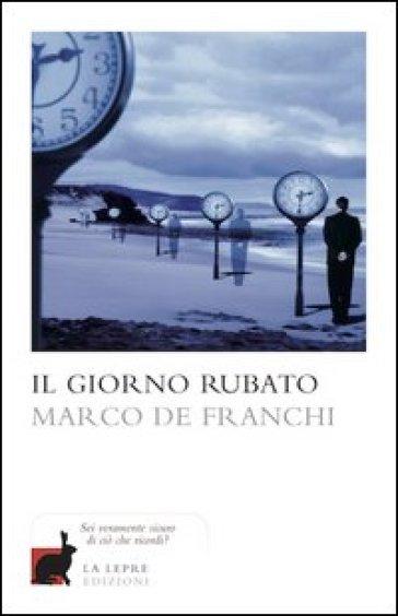 Il giorno rubato - Marco De Franchi |