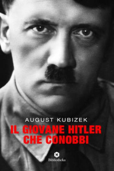 Il giovane Hitler che conobbi - August Kubizek  