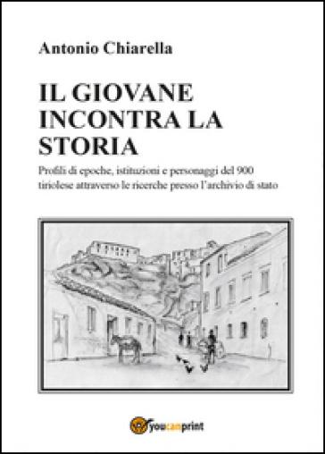 Il giovane incontra la storia - Antonio Chiarella |