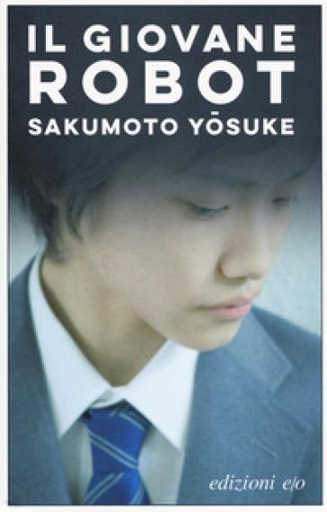 Il giovane robot - Yosuke Sakumoto |