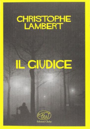 Il giudice - Christophe Lambert | Rochesterscifianimecon.com