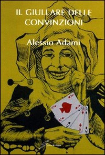 Il giullare delle convinzioni - Alessio Adani |
