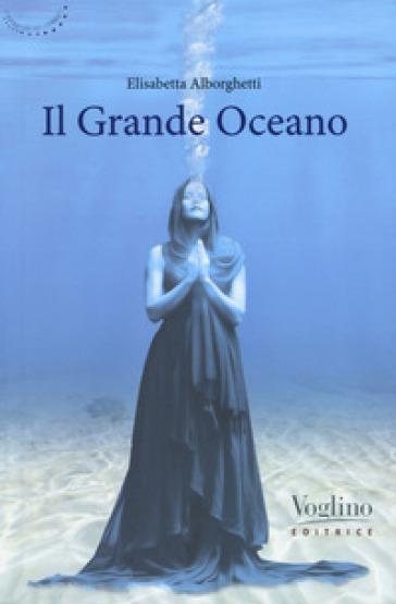 Il grande Oceano - Elisabetta Alborghetti |
