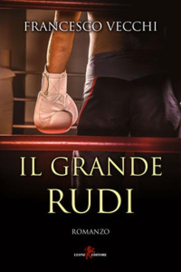 Il grande Rudi - Francesco Vecchi  