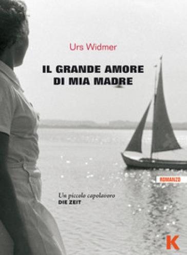 Il grande amore di mia madre - Urs Widmer |