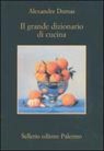 Il grande dizionario di cucina - Alexandre Dumas | Rochesterscifianimecon.com