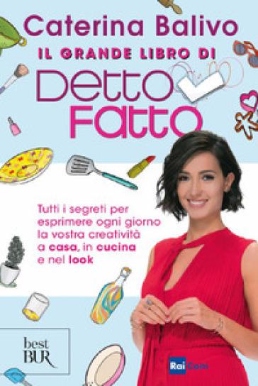 Il grande libro di Detto Fatto - Caterina Balivo |