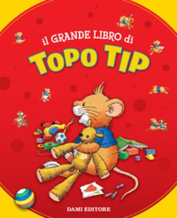 Il grande libro di Topo Tip - Annalisa Lay   Thecosgala.com