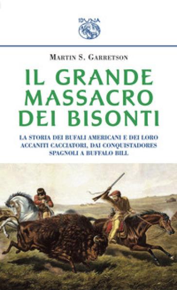 Il grande massacro dei bisonti - Martin S. Garretson   Rochesterscifianimecon.com