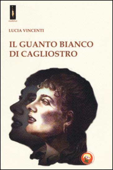 Il guanto bianco di Cagliostro - Lucia Vincenti |