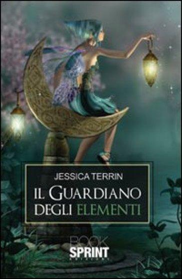 Il guardiano degli elementi - Jessica Terrin |