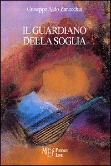 Il guardiano della soglia - Giuseppe Aldo Zanecchia  
