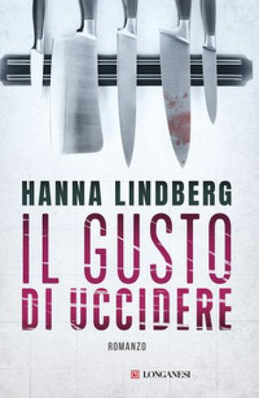 Il gusto di uccidere - Hanna E. Lindberg  