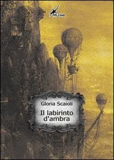 Il labirinto d'ambra - Gloria Scaioli  