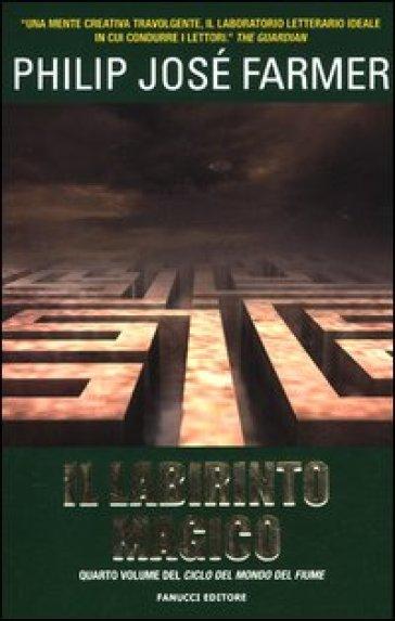 Il labirinto magico - Philip Josè Farmer | Rochesterscifianimecon.com