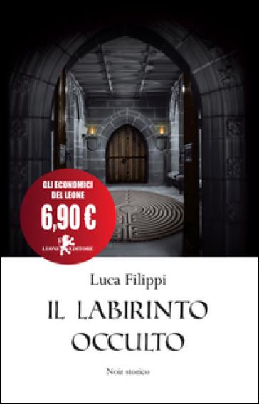Il labirinto occulto - Luca Filippi |