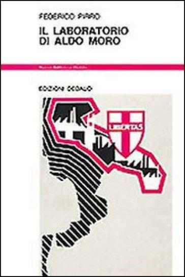 Il laboratorio di Aldo Moro - Federico Pirro  