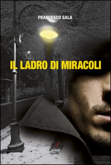 Il ladro di miracoli - Francesco Sala   Rochesterscifianimecon.com