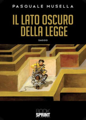 Il lato oscuro della legge - Pasquale Musella  