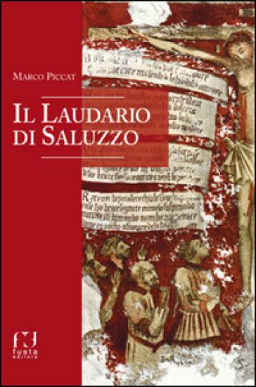 Il laudario di Saluzzo - Marco Piccat |
