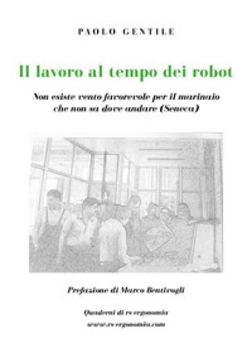 Il lavoro al tempo dei robot - Paolo Gentile |