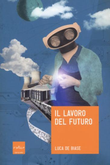 Il lavoro del futuro - Luca De Biase | Ericsfund.org