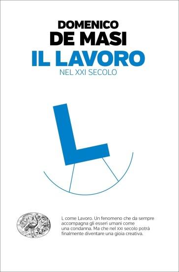 Il lavoro nel XXI secolo - Domenico De Masi pdf epub