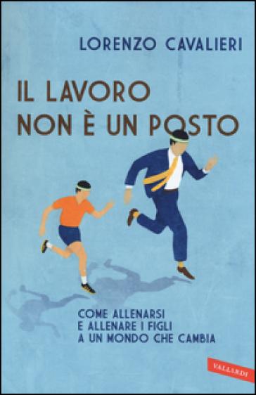 Il lavoro non è un posto - Lorenzo Cavalieri | Thecosgala.com