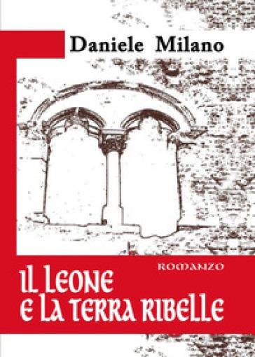 Il leone e la terra ribelle - Daniele Milano | Thecosgala.com