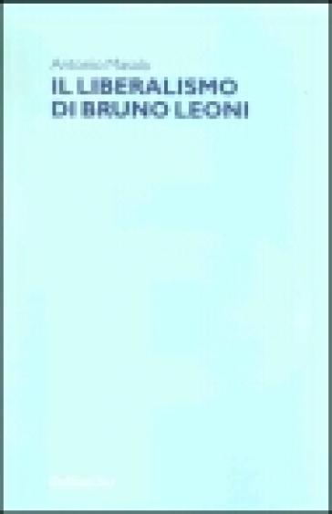 Il liberalismo di Bruno Leoni - Antonio Masala |