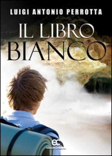 Il libro bianco - Luigi Antonio Perrotta |