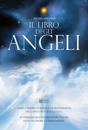 Il libro degli angeli - Pietro Serafini | Rochesterscifianimecon.com