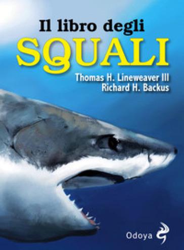 Il libro degli squali - Thomas H. Lineaweaver III  