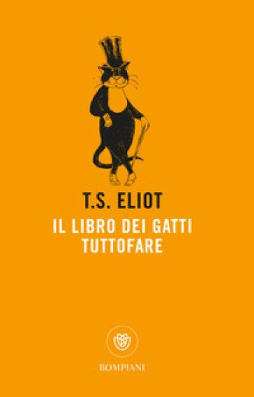 Il libro dei gatti tuttofare - Thomas Stearns Eliot   Ericsfund.org